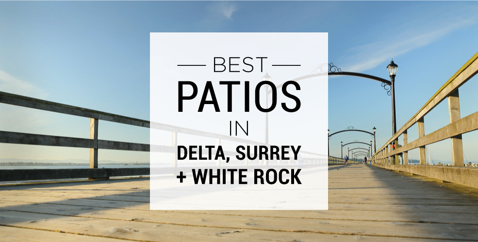 Best patios in Delta, Surrey, and White Rock
