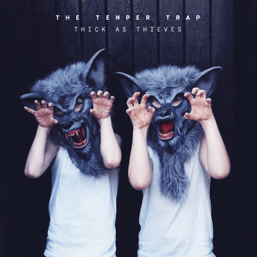 The Temper Trap's latest album, Thick As Thieves