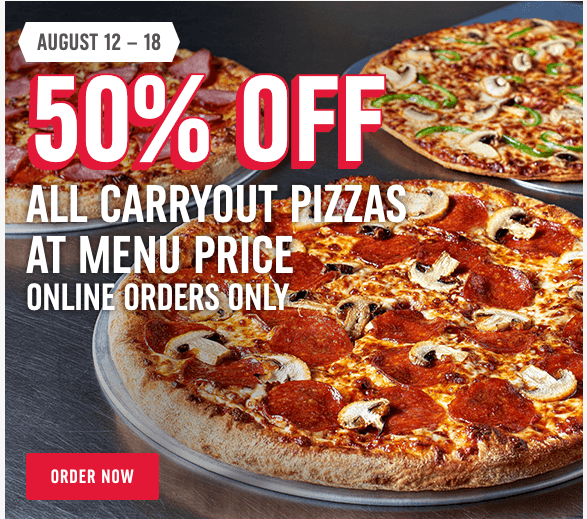 Domino's Pizza half-priced aug 12 to 18