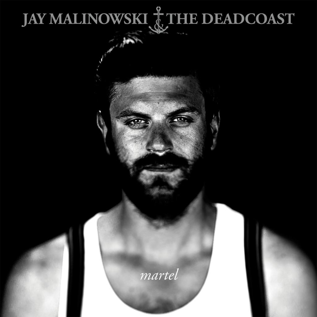 Jay Malinowski & The Deadcoast - Martel - Album Cover Artwork